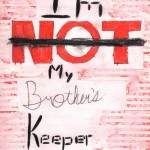 I'm Not My Brother's Keeper